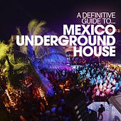 A Definitive Guide to...Mexico Underground House by Various Artists