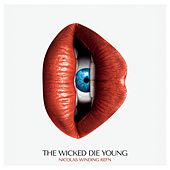 Nicolas Winding Refn Presents: The Wicked Die Young von Various Artists
