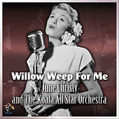 Play & Download Willow Weep For Me by June Christy | Napster
