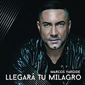 Play & Download Llegará Tu Milagro by Marcos Yaroide | Napster