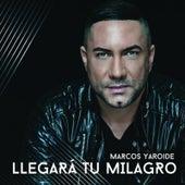 Llegará Tu Milagro by Marcos Yaroide