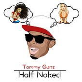 Play & Download Half Naked by Tommy Gunz | Napster