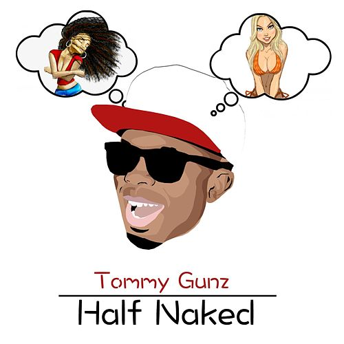 Half Naked by Tommy Gunz