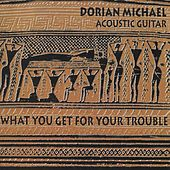 What You Get for Your Trouble (Acoustic Guitar) von Dorian Michael