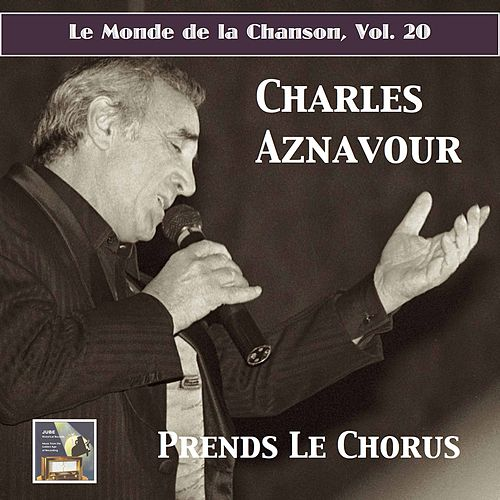Play & Download Le Monde de la Chanson, Vol. 20: Charles Aznavour – Prends le chorus! (2017 Remaster) by Charles Aznavour | Napster
