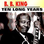 Ten Long Years by B.B. King