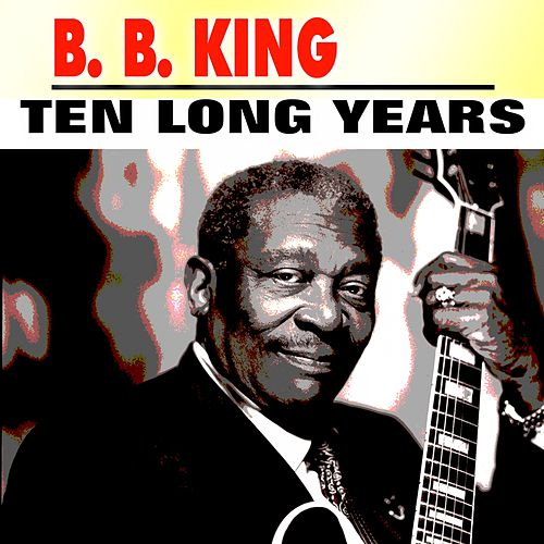 Ten Long Years von B.B. King