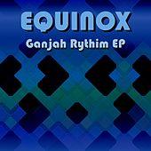 Play & Download Ganjah Rythim EP by Equinox | Napster