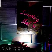 Something Bad by Pangea