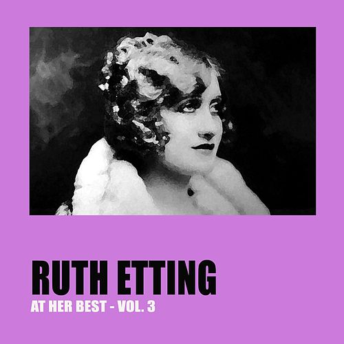 Play & Download Ruth Etting at Her Best Vol. 3 by Ruth Etting | Napster