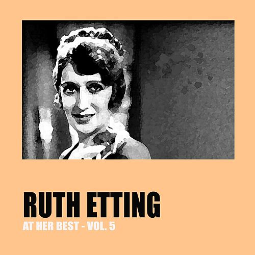 Play & Download Ruth Etting at Her Best Vol. 5 by Ruth Etting | Napster