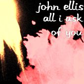 All I Ask of You by John Ellis