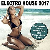 Play & Download Electro House 2017 (Be Prepared for the Hottest New EDM Dance Chart Songs) & DJ Mix by Various Artists | Napster