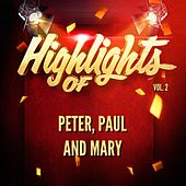 Highlights of Peter, Paul and Mary, Vol. 2 by Peter, Paul and Mary