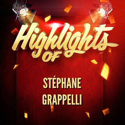 Play & Download Highlights of Stéphane Grappelli by Stephane Grappelli | Napster