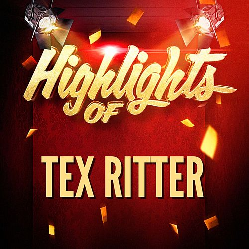 Play & Download Highlights of Tex Ritter by Tex Ritter | Napster