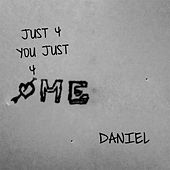 Play & Download Just 4 You Just 4 Me by Daniel | Napster