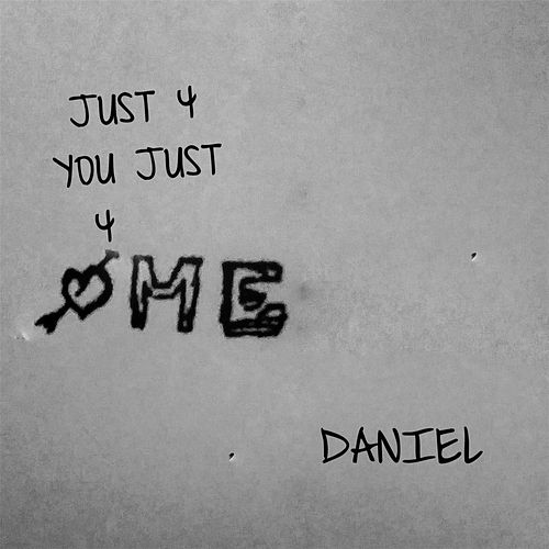 Just 4 You Just 4 Me by Daniel