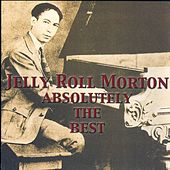 Absolutely The Best: Jelly Roll Morton by Jelly Roll Morton