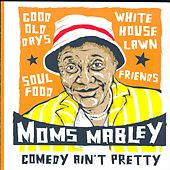 Mom's Mabley: Comedy Ain't Pretty by Moms Mabley