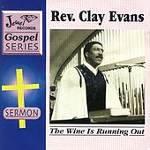 The Wine Is Running Out by Rev. Clay Evans