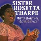 Sister Rosetta Tharpe Gospel Train by Sister Rosetta Tharpe