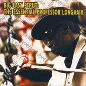 Play & Download Big Easy Strut: The Essential Professor Longhair by Professor Longhair | Napster