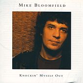 Play & Download Knockin' Myself Out by Mike Bloomfield | Napster