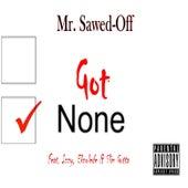 Got None by Mr. Sawed-Off