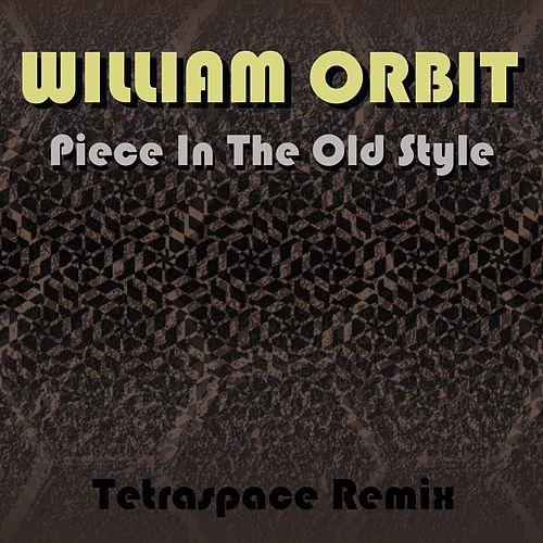 Play & Download Piece In The Old Style (Tetraspace Remix) by William Orbit | Napster