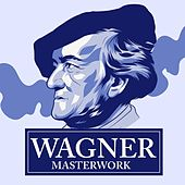 Play & Download Wagner - Masterwork by Various Artists | Napster
