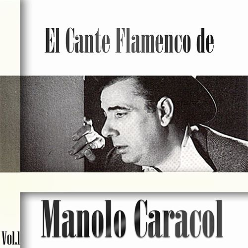 El Cante Flamenco de Manolo Caracol, Vol. 1 by Manolo Caracol