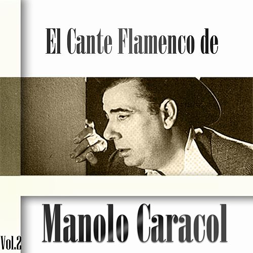 El Cante Flamenco de Manolo Caracol, Vol. 2 by Manolo Caracol