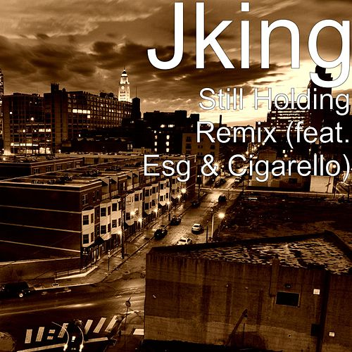 Play & Download Still Holding (Remix) [feat. Esg & Cigarello] by J King y Maximan | Napster