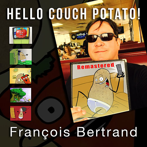 Hello Couch Potato! (Remastered) by François Bertrand