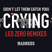 (Don't Let Them Catch You) Crying (Leo Zero Remixes) by Madness