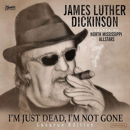 Play & Download I'm Just Dead, I'm Not Gone (Lazarus Edition) by Jim Dickinson | Napster