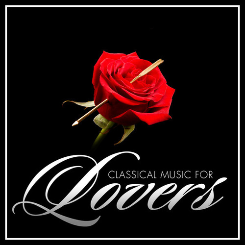 Play & Download Classical Music for Lovers by Various Artists | Napster