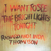 Play & Download I Want To See the Bright Lights Tonight by Richard Thompson | Napster