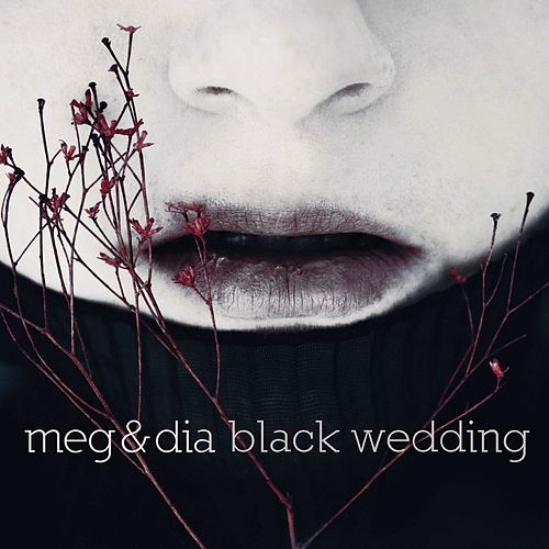 Play & Download Black Wedding by Meg & Dia | Napster