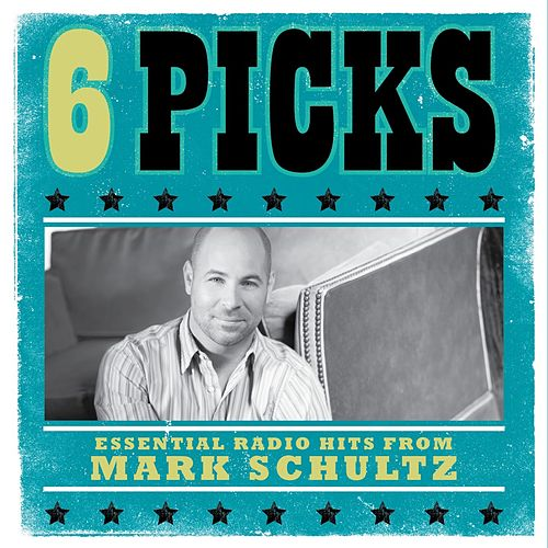 6 PICKS: Essential Radio Hits EP by Mark Schultz
