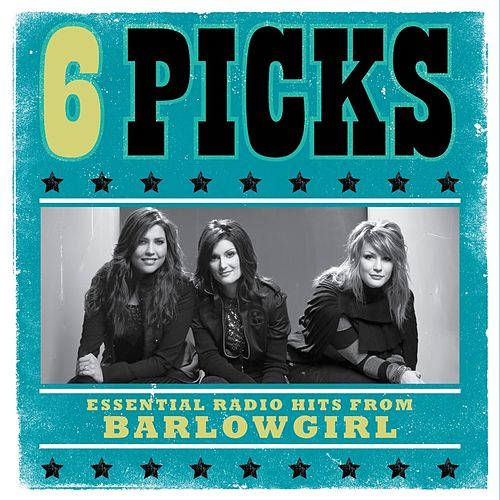 Play & Download 6 PICKS: Essential Radio Hits EP by BarlowGirl | Napster