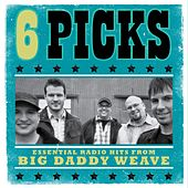 Play & Download 6 PICKS: Essential Radio Hits EP by Big Daddy Weave | Napster