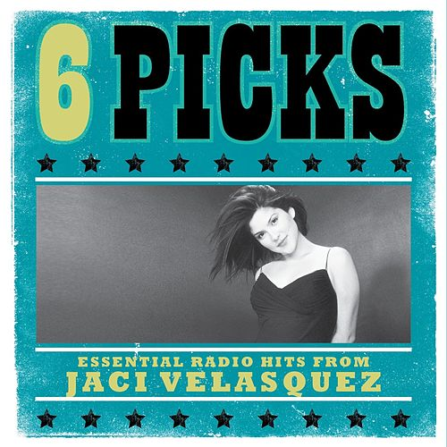 Play & Download 6 PICKS: Essential Radio Hits EP by Jaci Velasquez | Napster