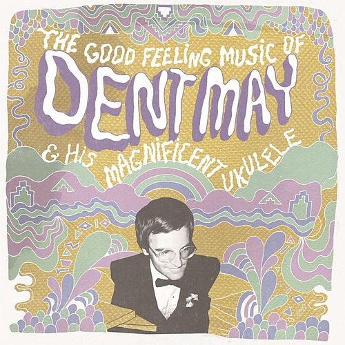 Play & Download The Good Feeling Music of Dent May & His Magnificent Ukulele by Dent May | Napster