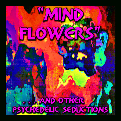 Play & Download 'Mind Flowers' - And Other Psychedelic Seductions by Various Artists | Napster
