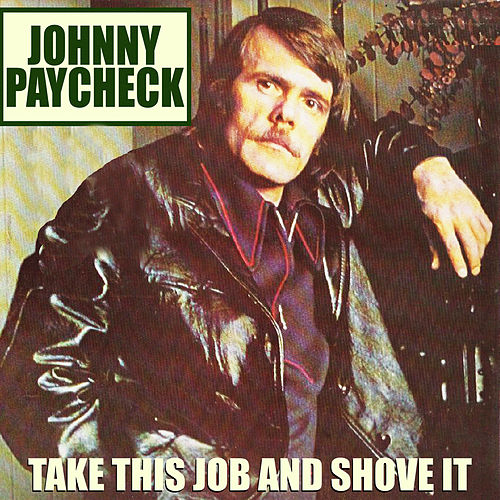 Play & Download Take This Job & Shove It by Johnny Paycheck | Napster