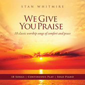 We Give You Praise by Stan Whitmire