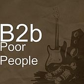 Play & Download Poor People by B2b   Napster