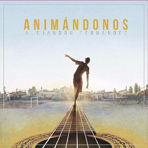 Play & Download Animándonos by Alejandro Fernández | Napster